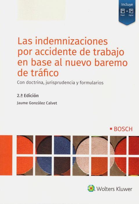 Las indemnizaciones por accidente de trabajo en base al nuevo baremo de tráfico. Con doctrina, jurisprudencia y formularios