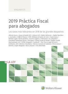 2019 Practica fiscal para abogados. Los casos más relevantes en 2018 de los grandes despachos