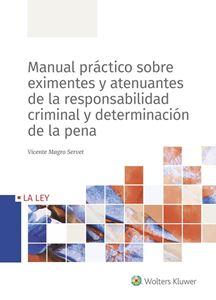 Manual práctico sobre eximentes y atenuantes de la responsabilidad criminal y determinación de la pena