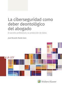 La ciberseguridad como deber deontológico del abogado