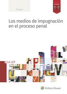 Los medios de impugnacion en el proceso penal