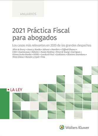 2021 Practica Fiscal para abogados. Los casos más relevantes en 2020 de los grandes despachos