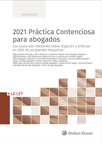 2021 Practica Contenciosa para abogados. Los casos más relevantes sobre litigacion y arbitraje en 2020 de los grandes despachos