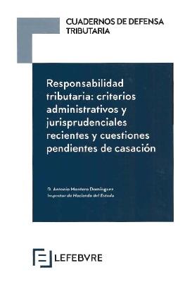 Responsabilidad Tributaria: Criterios Administrativos y Jurisprudenciales recientes y cuestiones pendientes de casación