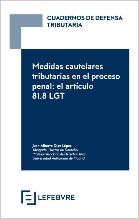 Cuadernos de Defensa Tributaria: Medidas cautelares tributarias en el proceso penal: el articulo 81.8 LGT