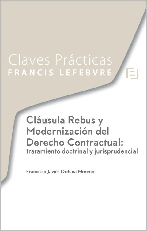 Claves Prácticas. Claúsula Rebus y Modernización del Derecho Contractual: tratamiento doctrinal y jurisprudencial