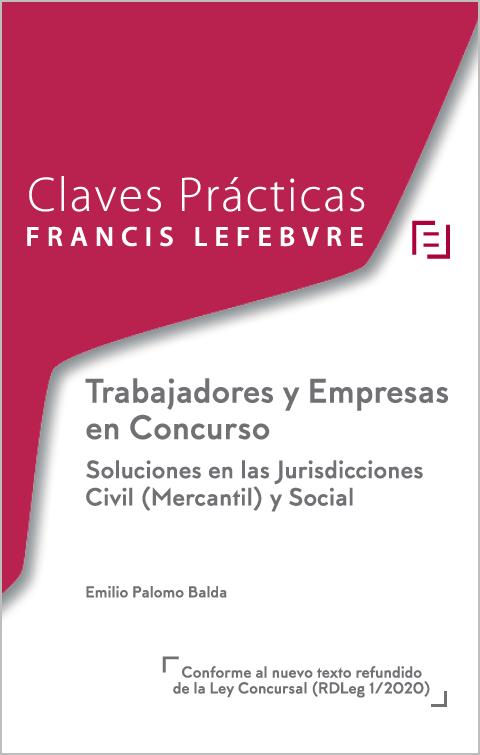Claves Prácticas. Trabajadores y Empresas en Concurso.Soluciones en las Jurisdicciones Civil  ( Mercantil ) y Social