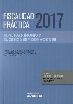 Fiscalidad práctica 2017: IRPF, Patrimonio y Sucesiones y donaciones