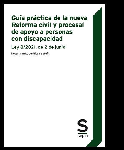 Guía práctica de la nueva Reforma civil y procesal de apoyo a personas con discapacidad