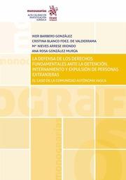 La Defensa de los Derechos Fundamentales Ante la Detención, Internamiento y Expulsión de Personas Extranjeras