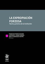 La Expropiación Forzosa. Teoría y Práctica de la Institución